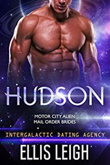 Hudson: Motor City Alien Mail Order Brides #2 (Intergalactic Dating Agency) - Ellis Leigh