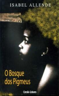 O Bosque dos Pigmeus - Isabel Allende