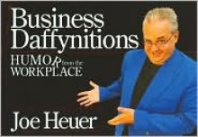 Business Daffynitions: Humor from the Workplace - Joe Heuer