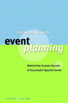The Business of Event Planning: Behind-the-Scenes Secrets of Successful Special Events - Judy Allen