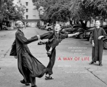A Way of Life: Zen Monastics at Work and at Play - Paul Davis