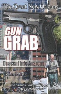 The Great New Orleans Gun Grab - Gordon Hutchinson, Todd Masson