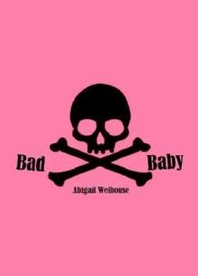 Bad Baby - Abigail Welhouse