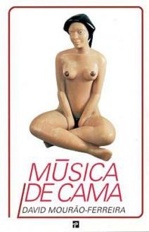 Musica De Cama: Antologia Erotica Com Um Livro Inedito (Portuguese Edition) - David Mourão-Ferreira
