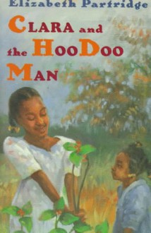 Clara and the Hoodoo Man - Elizabeth Partridge