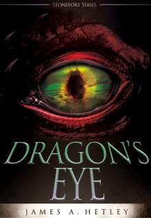Dragon's Eye (Contemporary Fantasy) (The Stonefort Series Book 1) - James A. Hetley