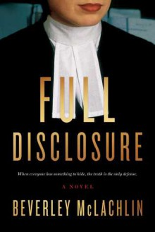 Full Disclosure: A Novel - Beverley McLachlin