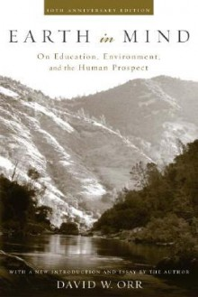 Earth in Mind: On Education, Environment, and the Human Prospect - David W. Orr