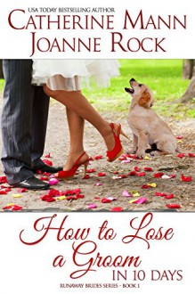 How to Lose a Groom in 10 Days (Runaway Brides) - Catherine Mann, Joanne Rock