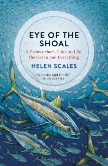 Eye of the Shoal - Helen Scales
