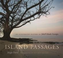 Island Passages: An Illustrated History of Jekyll Island, Georgia - Jingle Davis, Benjamin Galland, June McCash