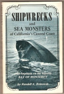 Shipwrecks and Sea Monsters of California's Central Coast - Randall Reinsted