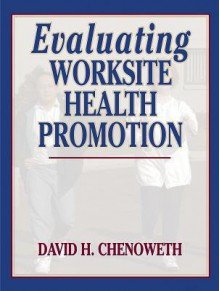 Evaluating Worksite Health Promotion - David Chenoweth