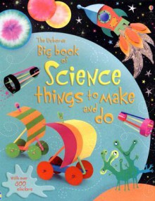 The Usborne Big Book of Science Things to Make and Do - Rebecca Gilpin, Leonie Pratt