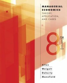 Managerial Economics: Theory, Applications, and Cases (Eighth Edition) - W. Bruce Allen, Keith Weigelt, Neil A. Doherty