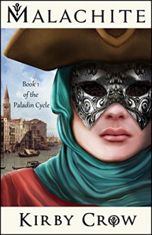 Malachite: Book 1 of the Paladin Cycle - Kirby Crow