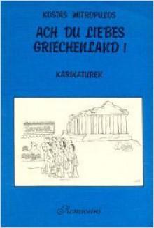 Ach du liebes Griechenland! - Kostas Mitropulos, Klaus Eckhardt