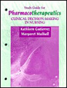Study Guide for Pharmacotherapeutics: Clinical Decision Making in Nursing - Kathleen Jo Gutierrez, Margaret Mulhall