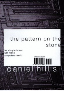 The Pattern On The Stone: The Simple Ideas That Make Computers Work - Daniel Hillis