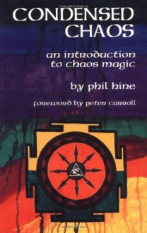 Condensed Chaos: An Introduction to Chaos Magic - Phil Hine, Peter J. Carroll