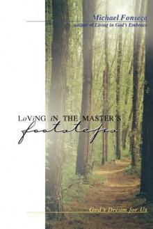 Loving in the Master's Footsteps: God's Dream for Us - Michael Fonseca