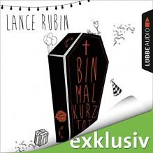 Bin mal kurz tot - Lance Rubin, Nicolás Artajo, Lübbe Audio