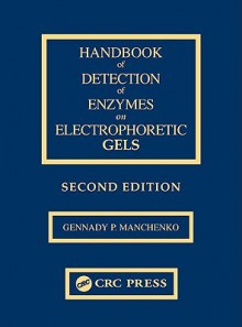 Handbook of Detection of Enzymes on Electrophoretic Gels - Gennady Manchenko