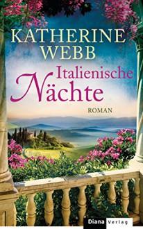 Italienische Nächte: Roman - Katherine Webb, Katharina Volk