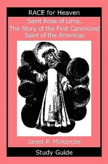 Saint Rose of Lima, the Story of the First Canonized Saint of the Americas Study Guide - Janet P. McKenzie