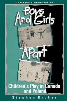 Boys and Girls Apart: Children's Play in Canada and Poland - Stephen Richer