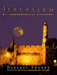 Jerusalem: An Archaeological Biography - Hershel Shanks