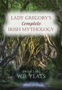 lady gregory's complete irish mythology - Lady Gregory