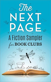 The Next Page: A Fiction Sampler for Book Clubs: The Gilded Life of Matilda DuplaineCome Away with MePretty BabyThe Good GirlThe Wonder of All ThingsLittle Mercies - Alex Brunkhorst, Karma Brown, Mary Kubica, Jason Mott, Heather Gudenkauf