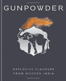 Gunpowder: Explosive flavours from modern India - Devina Seth,Harneet Baweja,Nirmal Save