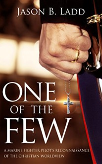 One of the Few: A Marine Fighter Pilot's Reconnaissance of the Christian Worldview - Jason B. Ladd, TVS Design Craft, Julie Gwinn, Satoshi Hirokawa