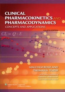 Clinical Pharmacokinetics and Pharmacodynamics: Concepts and Applications - Malcolm Rowland, Thomas N. Tozer