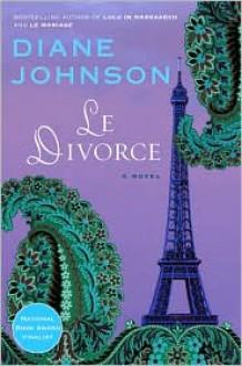 Le Divorce - Diane Johnson