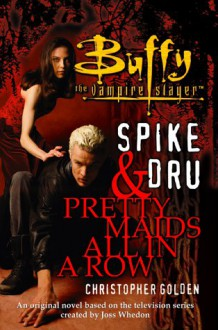 Spike & Dru : Pretty Maids All In A Row - Christopher Golden