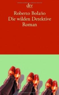Die wilden Detektive - Roberto Bolaño, Heinrich von Berenberg