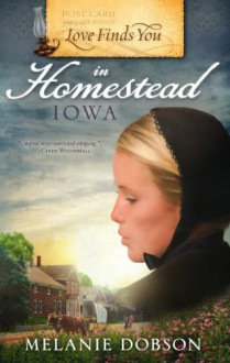Love Finds You in Homestead, Iowa - Melanie Dobson