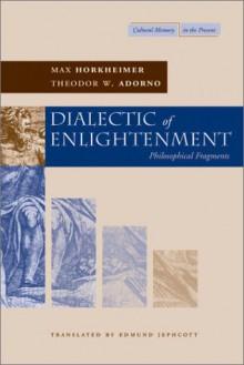 Dialectic of Enlightenment: Philosophical Fragments - Theodor W. Adorno,Max Horkheimer,Gunzelin Schmid Nörr,Edmund Jephcott