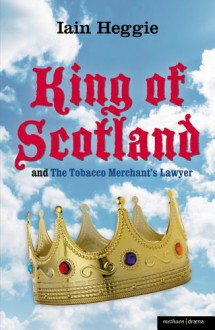 King of Scotland and The Tobacco Merchant's Lawyer - Iain Heggie