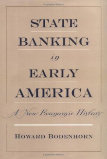 State Banking in Early America: A New Economic History - Howard Bodenhorn