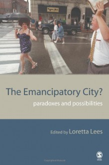 The Emancipatory City?: Paradoxes and Possibilities - Loretta Lees