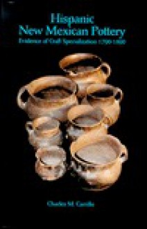Hispanic New Mexican Pottery: Eyidence of Carft Specialization 1790-1890 - Charles M. Carrillo