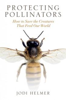 Protecting Pollinators - Jodi Helmer