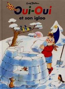 Oui-Oui et son igloo - Enid Blyton, Jeanne Bazin