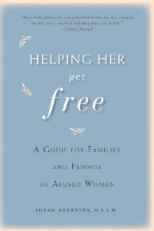 Helping Her Get Free: A Guide for Families and Friends of Abused Women - Susan Brewster