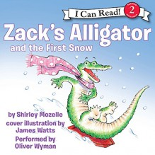 Zack's Alligator and the First Snow - Shirley Mozelle, Oliver Wyman, HarperAudio