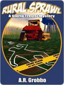 Rural Sprawl [Gloria Trevisi Mystery Series Book 1] - A.R. Grobbo